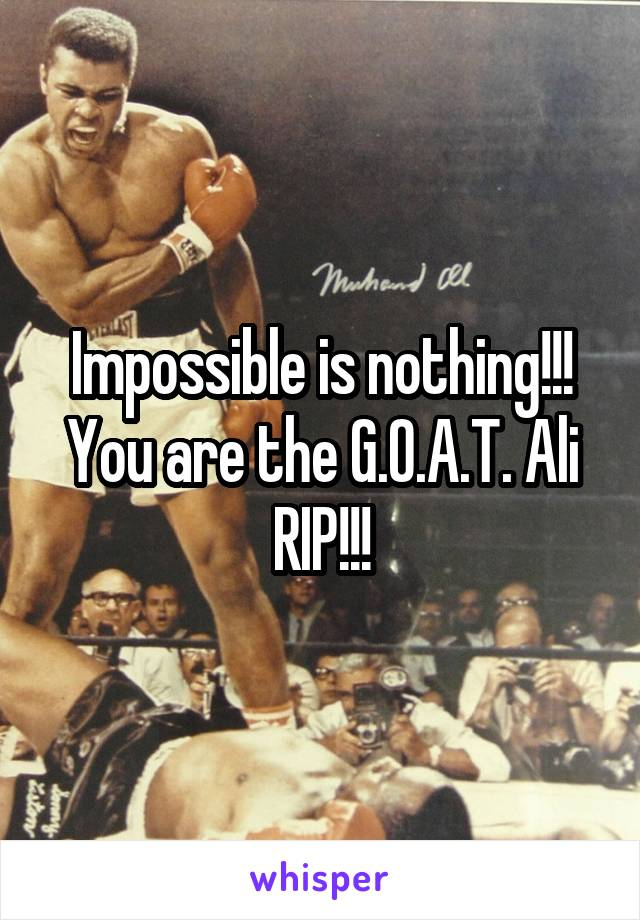Impossible is nothing!!! You are the G.O.A.T. Ali RIP!!!