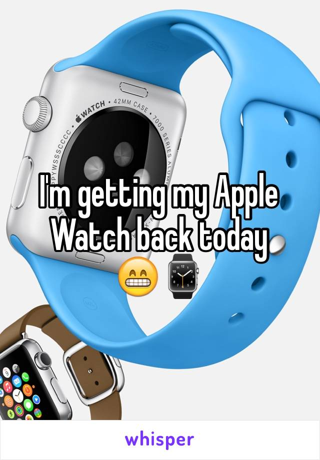 I'm getting my Apple Watch back today 😁⌚️