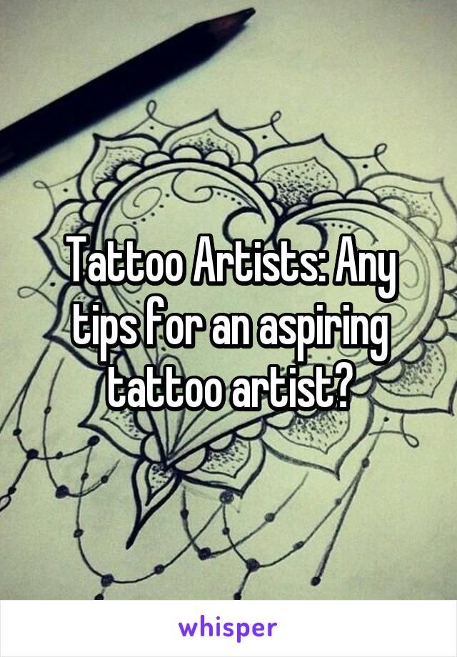 Tattoo Artists: Any tips for an aspiring tattoo artist?