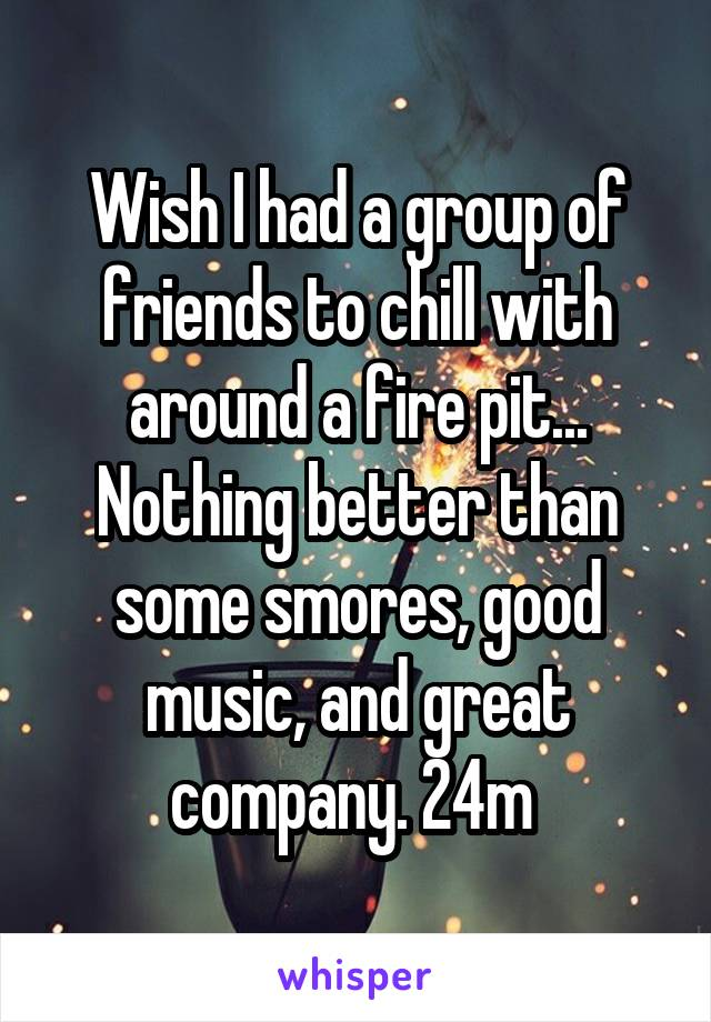 Wish I had a group of friends to chill with around a fire pit... Nothing better than some smores, good music, and great company. 24m