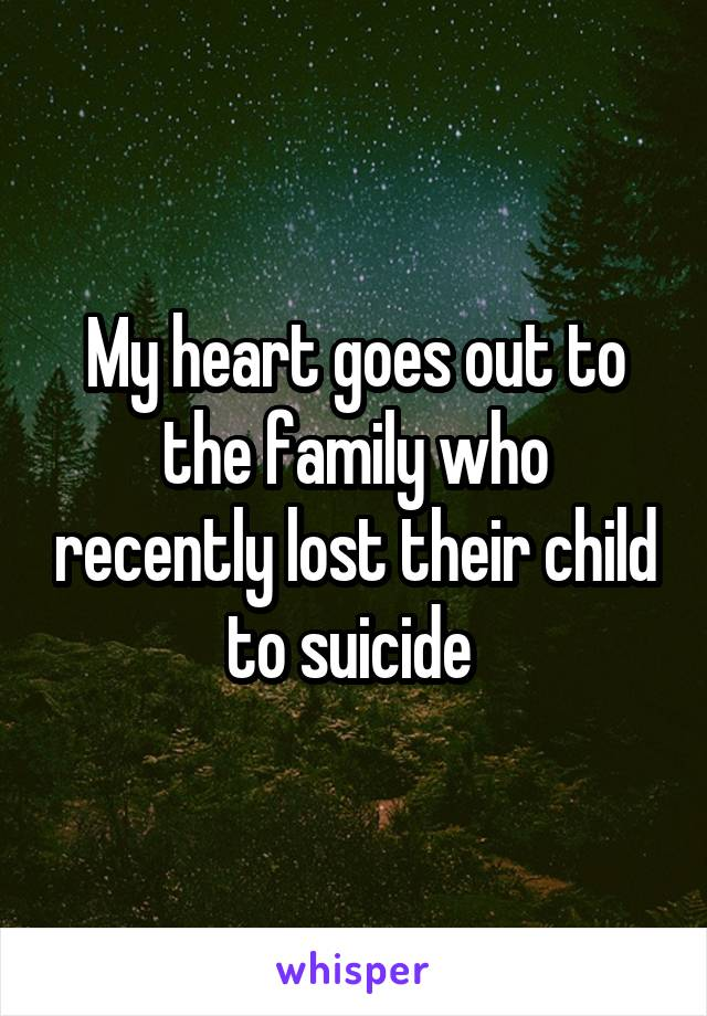 My heart goes out to the family who recently lost their child to suicide