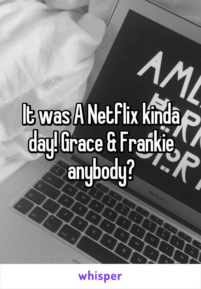 It was A Netflix kinda day! Grace & Frankie anybody?