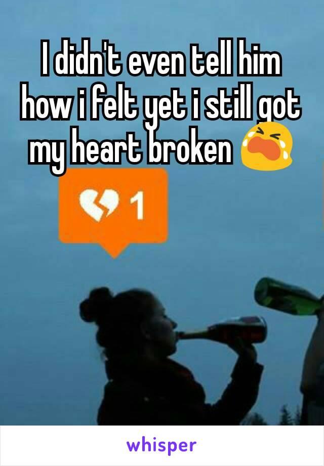 I didn't even tell him how i felt yet i still got my heart broken 😭