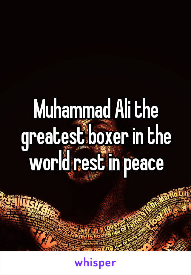 Muhammad Ali the greatest boxer in the world rest in peace