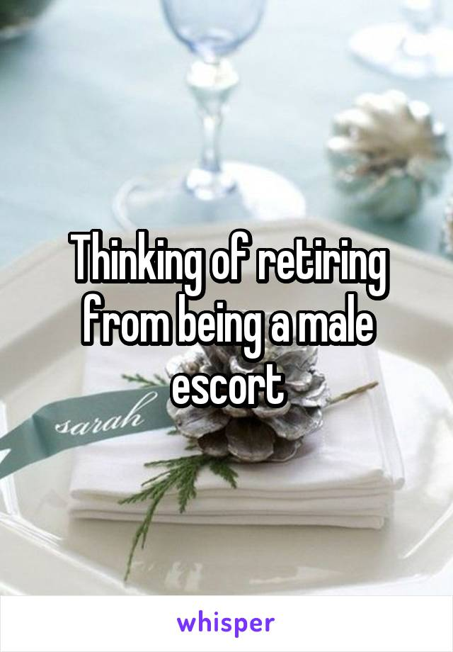 Thinking of retiring from being a male escort
