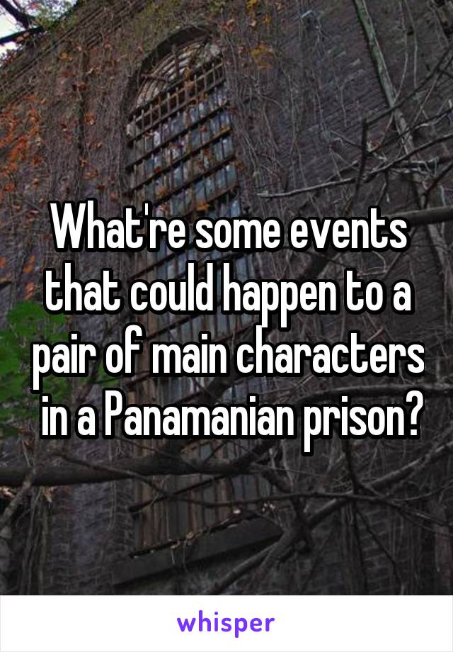 What're some events that could happen to a pair of main characters  in a Panamanian prison?