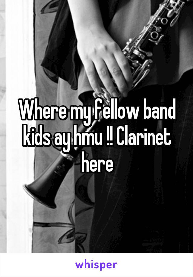 Where my fellow band kids ay hmu !! Clarinet here