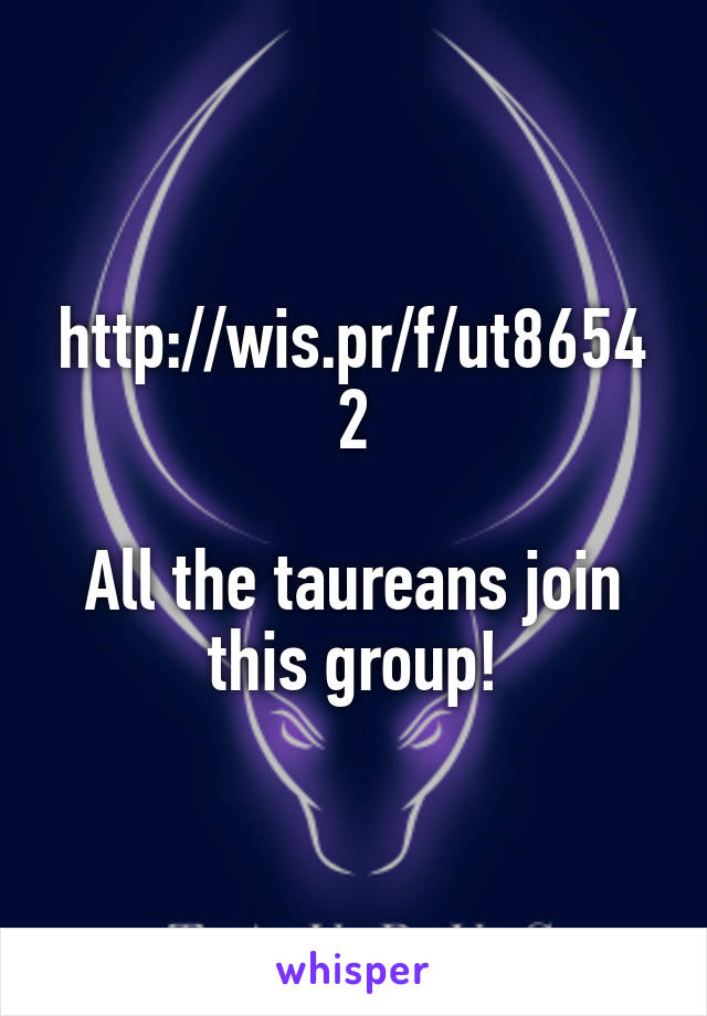 http://wis.pr/f/ut86542  All the taureans join this group!