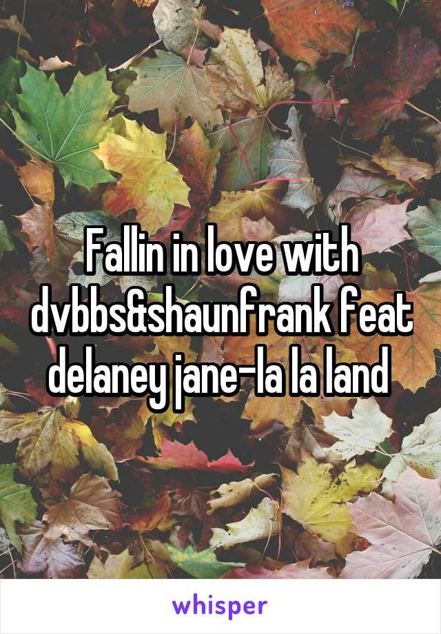 Fallin in love with dvbbs&shaunfrank feat delaney jane-la la land