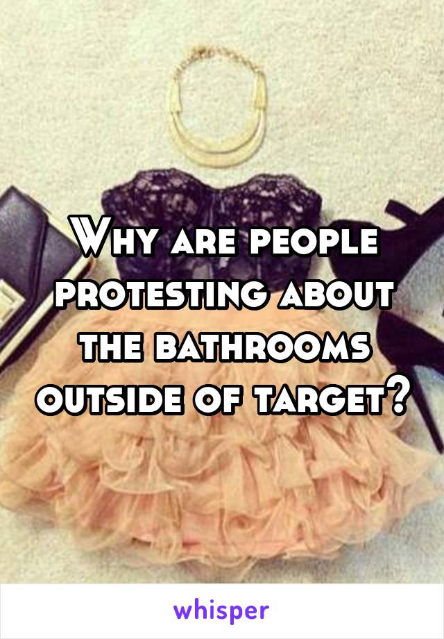 Why are people protesting about the bathrooms outside of target?