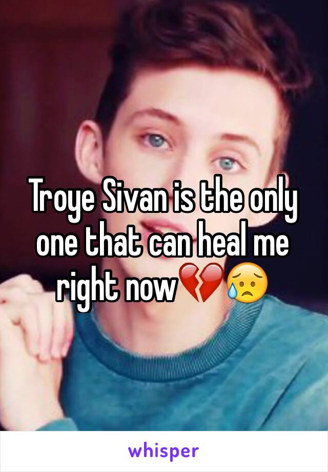 Troye Sivan is the only one that can heal me right now💔😥