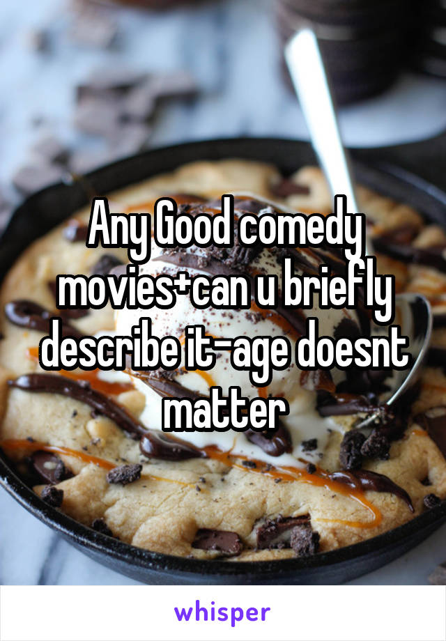 Any Good comedy movies+can u briefly describe it-age doesnt matter