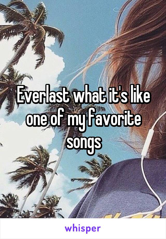 Everlast what it's like one of my favorite songs