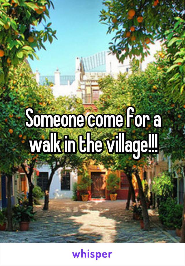Someone come for a walk in the village!!!