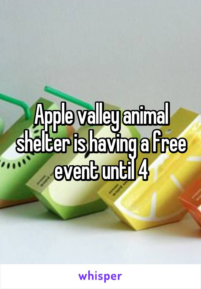 Apple valley animal shelter is having a free event until 4