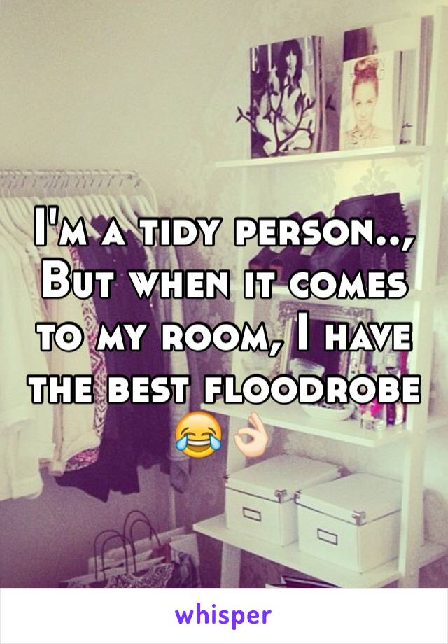 I'm a tidy person.., But when it comes to my room, I have the best floodrobe 😂👌🏻