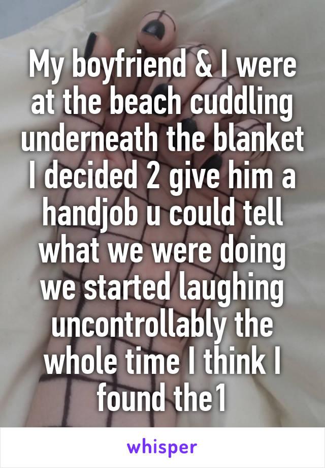 My Boyfriend I Were At The Beach Cuddling Underneath The Blanket