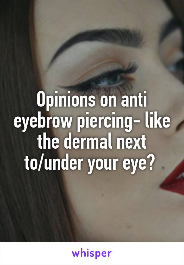 Opinions On Anti Eyebrow Piercing Like The Dermal Next Tounder