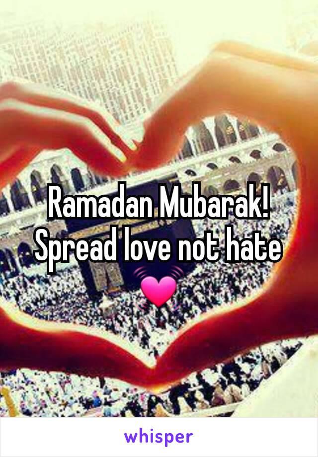 Ramadan Mubarak Spread Love Not Hate