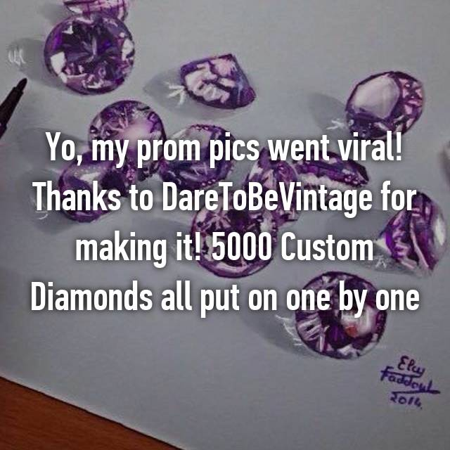 Yo, my prom pics went viral! Thanks to DareToBeVintage for making it! 5000 Custom Diamonds all put on one by one