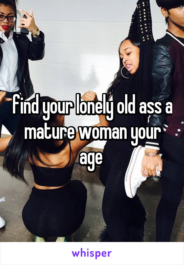 Mature old ass
