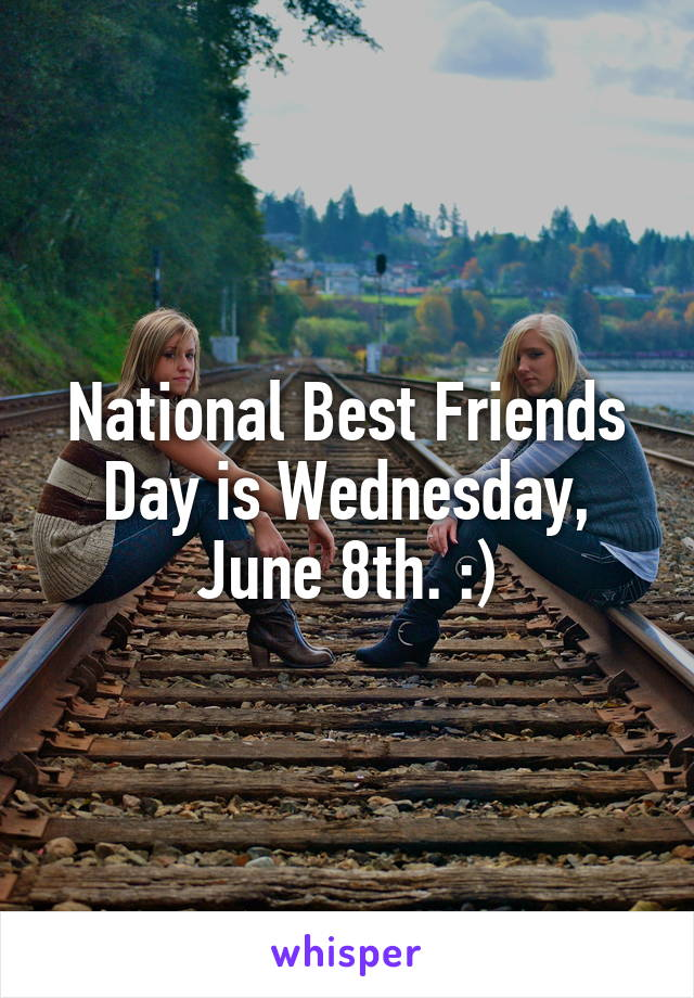National Best Friends Day is Wednesday, June 8th. :)