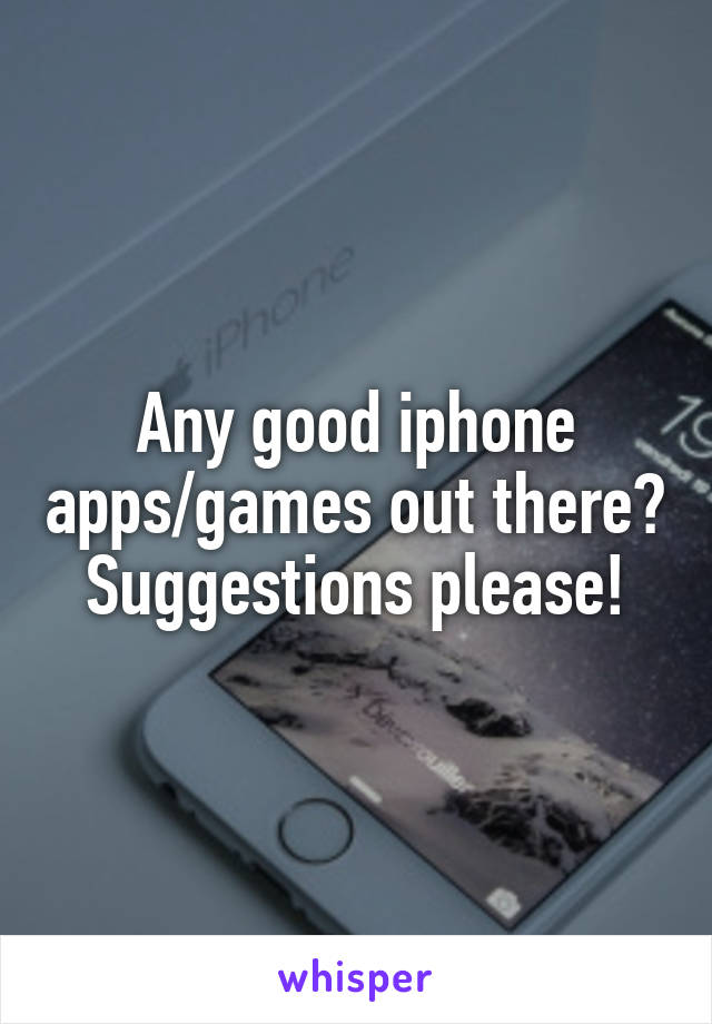 Any good iphone apps/games out there? Suggestions please!