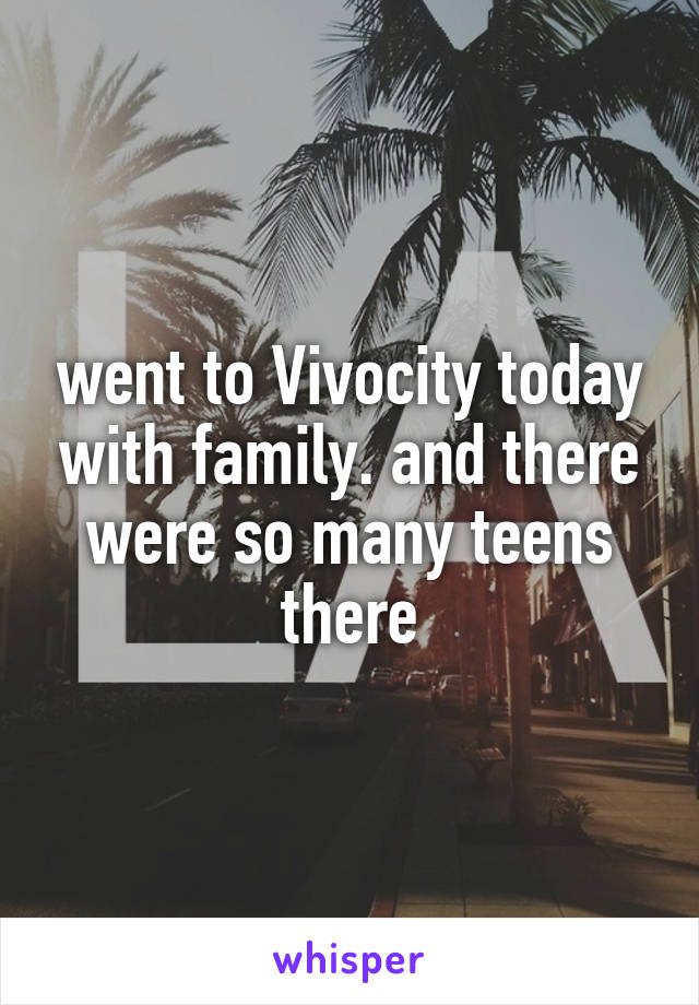 went to Vivocity today with family. and there were so many teens there