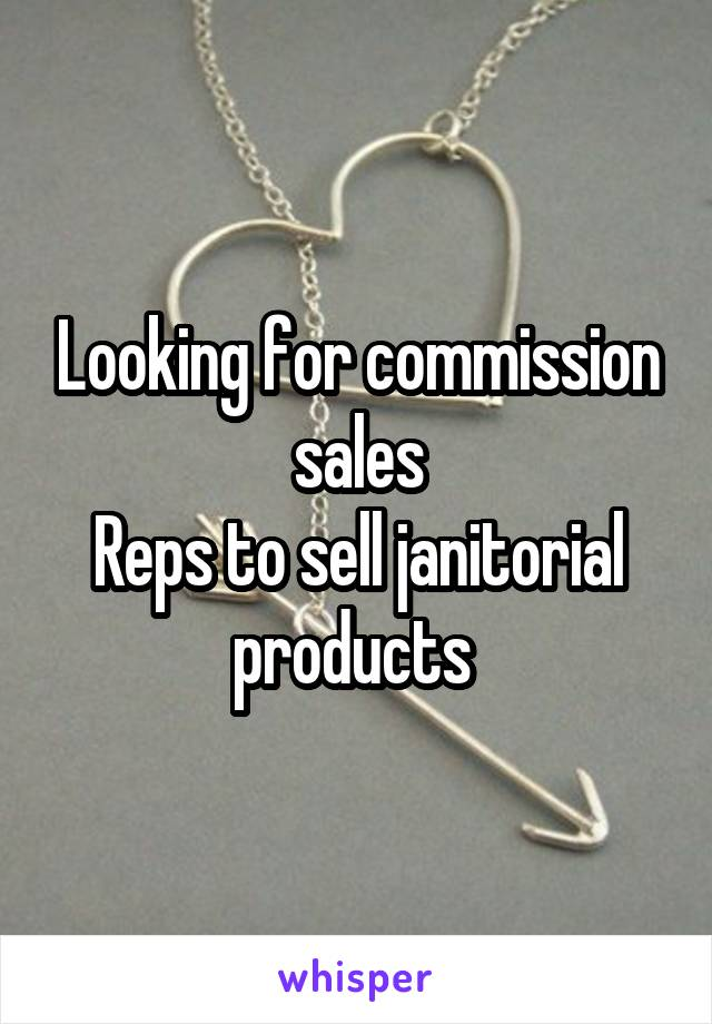 Looking for commission sales Reps to sell janitorial products
