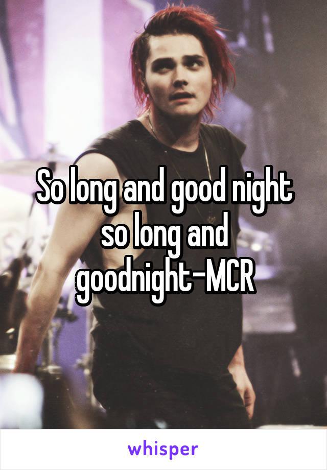 So long and good night so long and goodnight-MCR