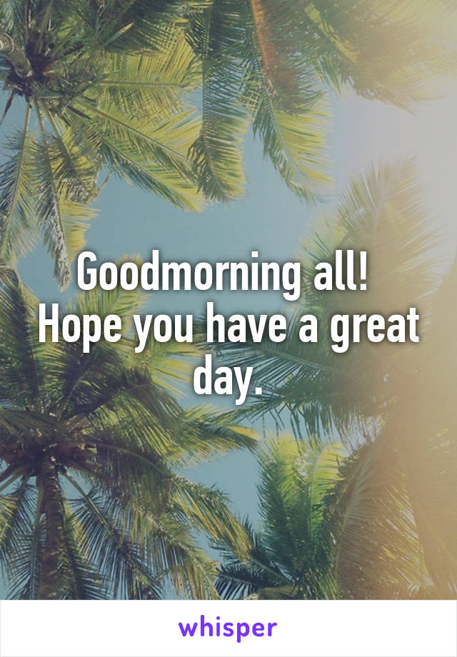 Goodmorning all!  Hope you have a great day.
