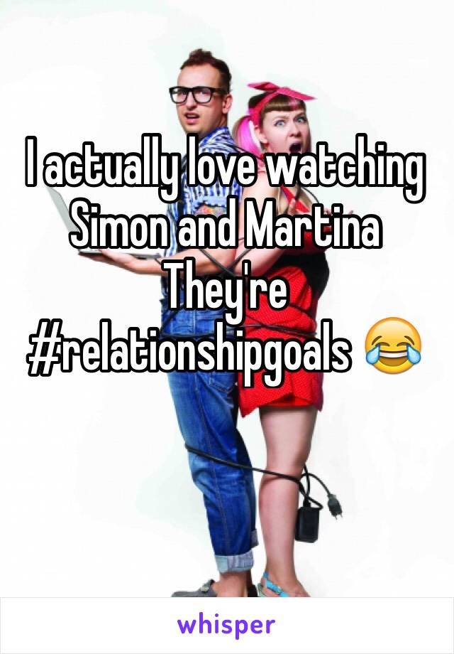 I actually love watching Simon and Martina  They're #relationshipgoals 😂