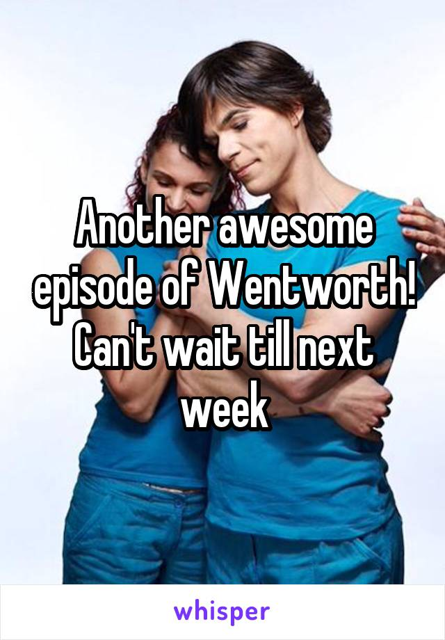 Another awesome episode of Wentworth! Can't wait till next week