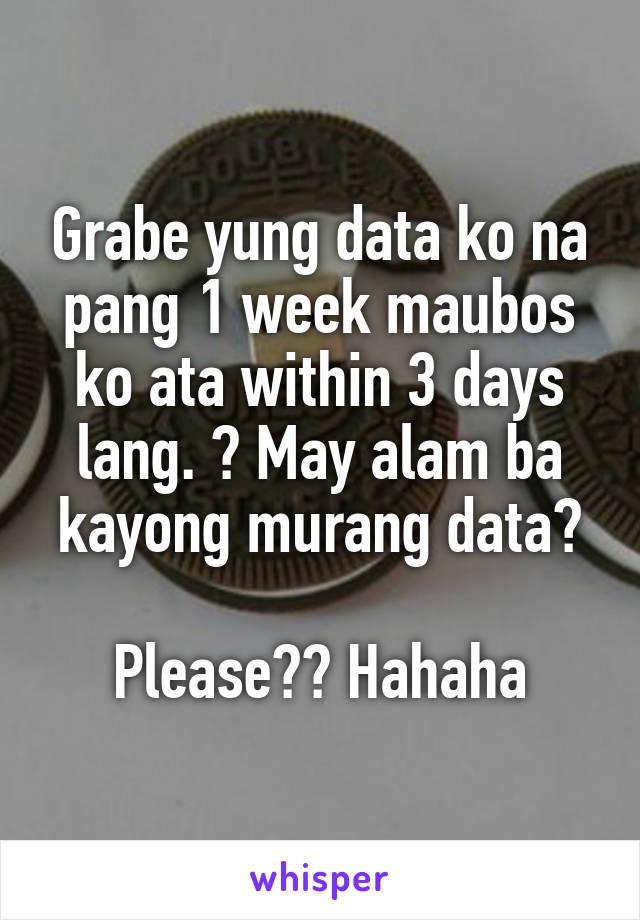 Grabe yung data ko na pang 1 week maubos ko ata within 3 days lang. 😅 May alam ba kayong murang data?  Please?? Hahaha