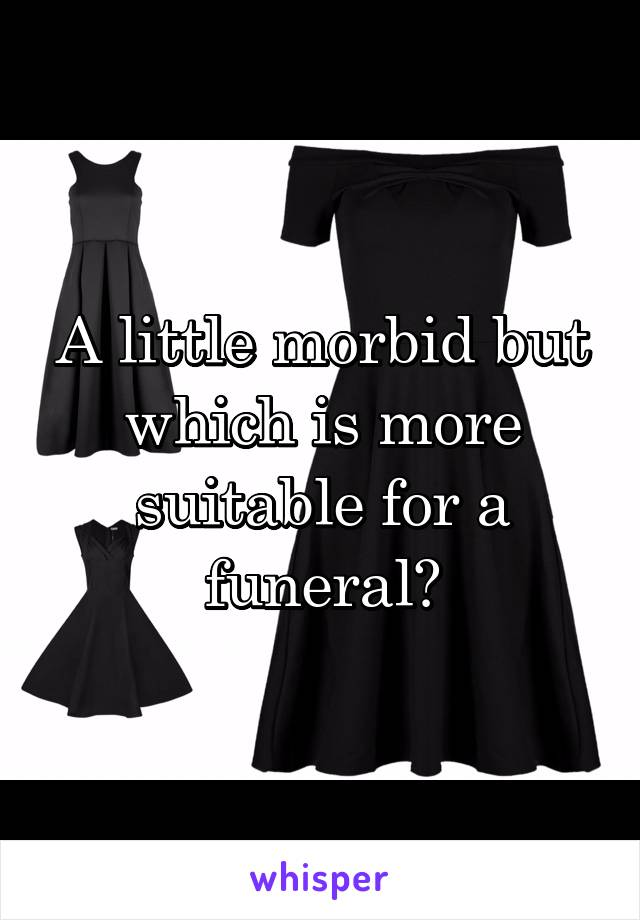 A little morbid but which is more suitable for a funeral?