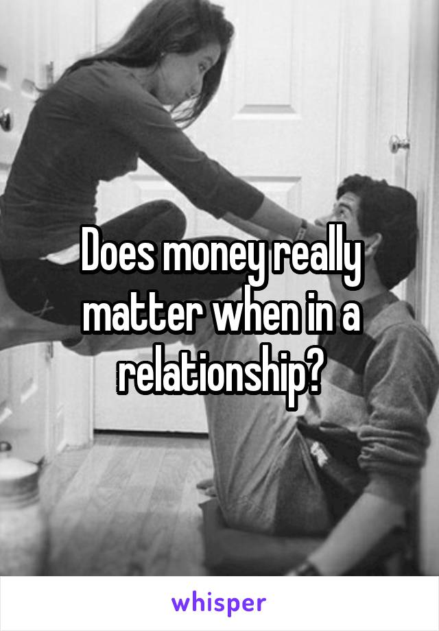 Does money really matter when in a relationship?