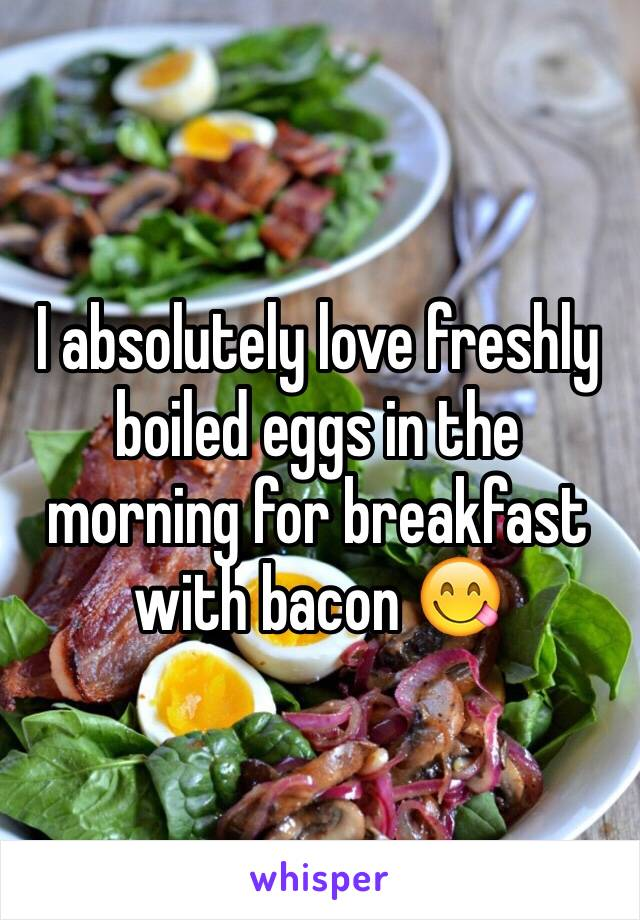 I absolutely love freshly boiled eggs in the morning for breakfast with bacon 😋