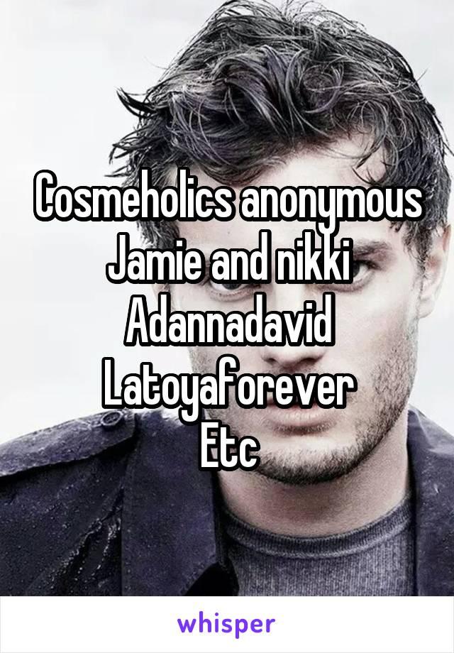 Cosmeholics anonymous Jamie and nikki Adannadavid Latoyaforever Etc