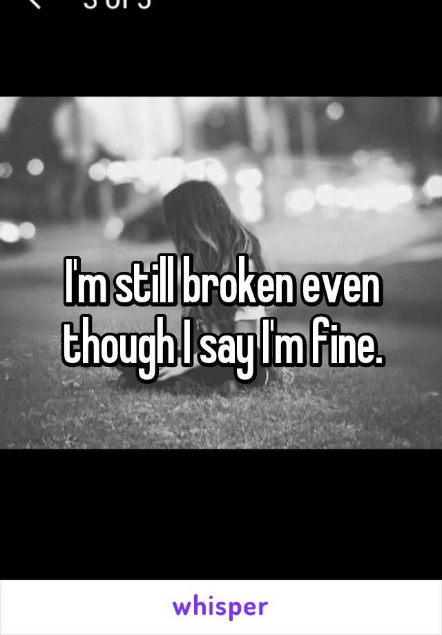 I'm still broken even though I say I'm fine.