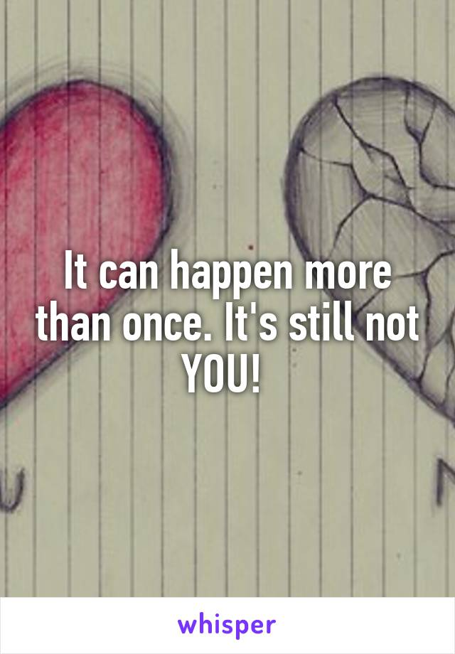 It can happen more than once. It's still not YOU!