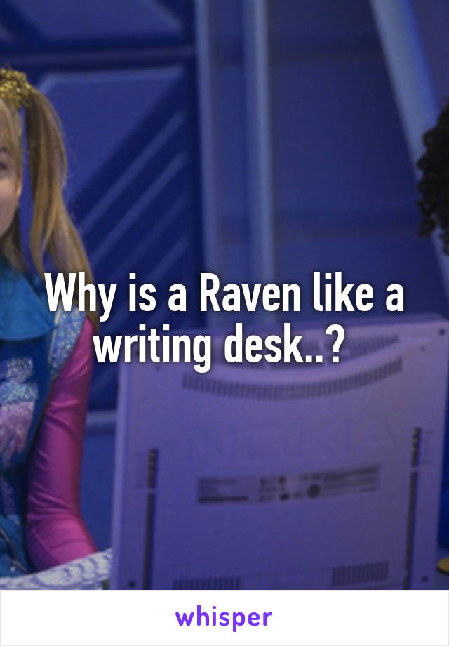 Why is a Raven like a writing desk..?