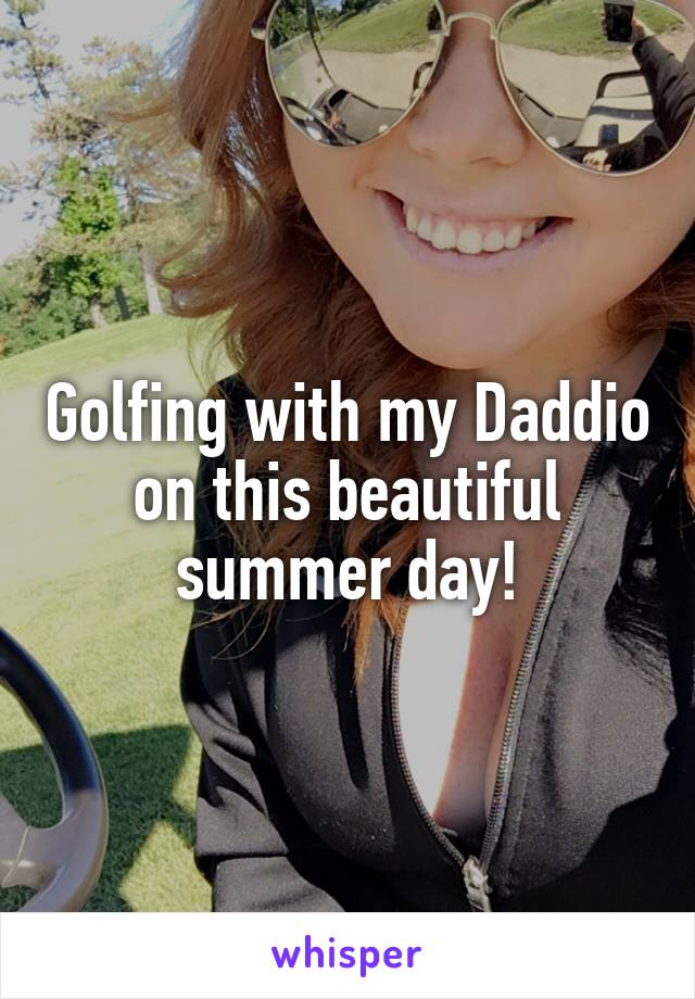 Golfing with my Daddio on this beautiful summer day!