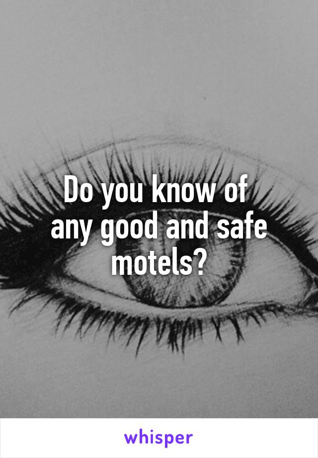Do you know of  any good and safe motels?