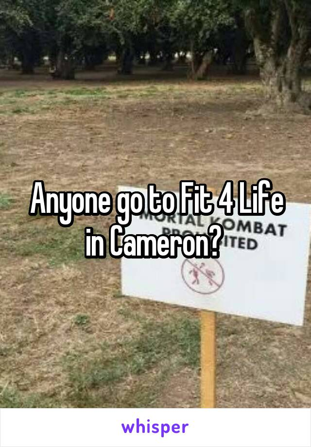 Anyone go to Fit 4 Life in Cameron?