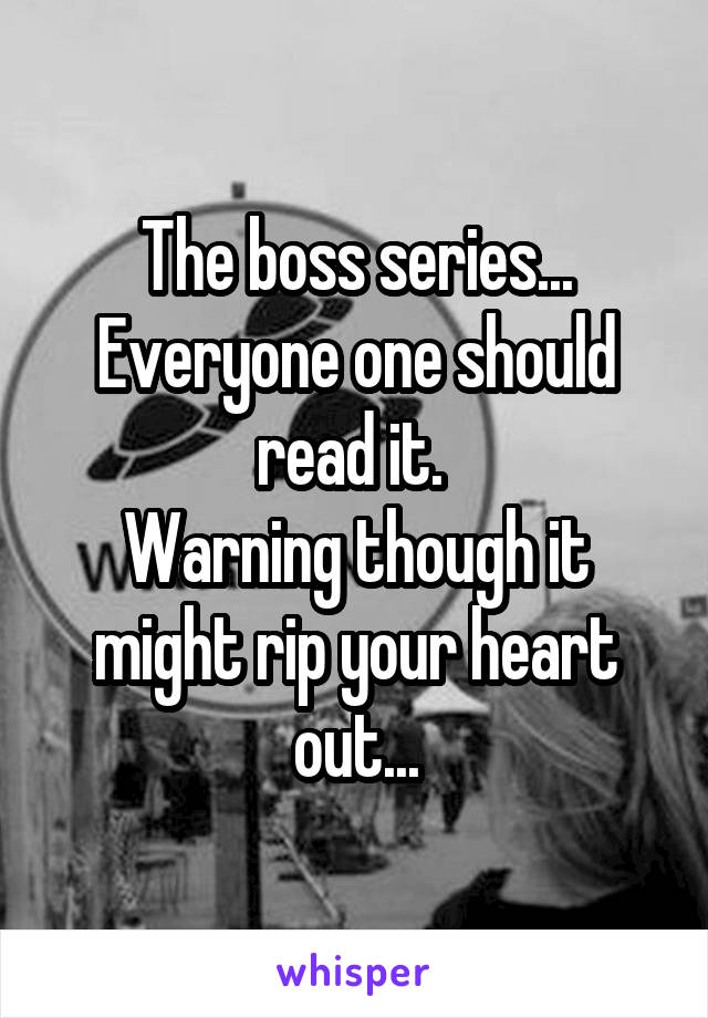 The boss series... Everyone one should read it.  Warning though it might rip your heart out...