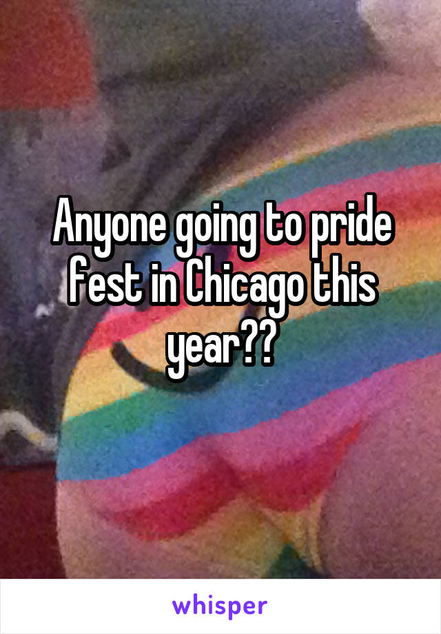 Anyone going to pride fest in Chicago this year??
