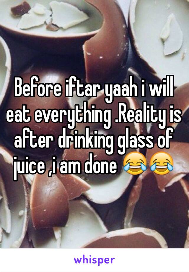 Before iftar yaah i will eat everything .Reality is after drinking glass of juice ,i am done 😂😂
