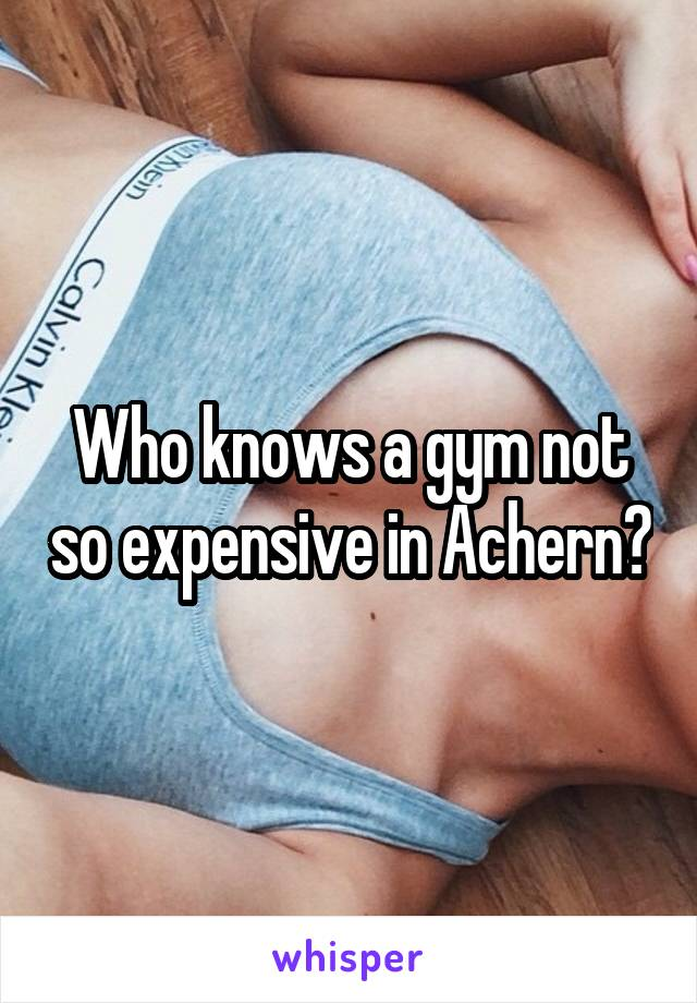 Who knows a gym not so expensive in Achern?