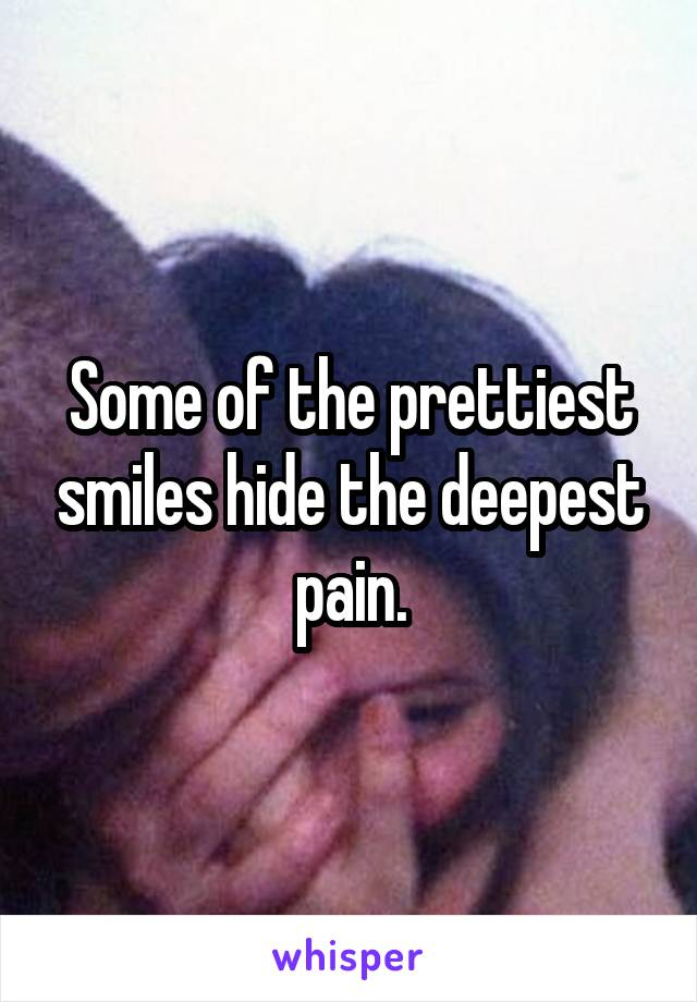 Some of the prettiest smiles hide the deepest pain.