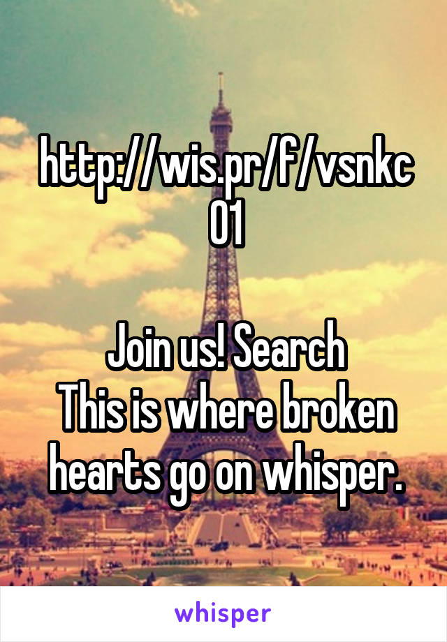 http://wis.pr/f/vsnkc01  Join us! Search This is where broken hearts go on whisper.